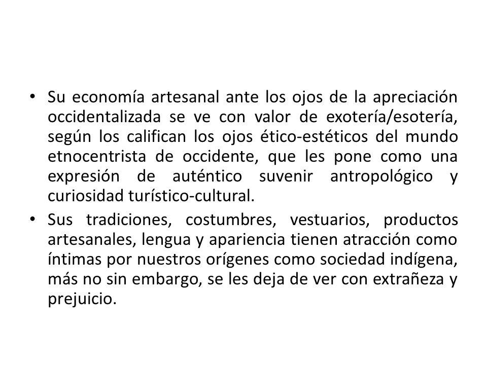 Su economía artesanal ante los ojos de la apreciación occidentalizada se ve con valor de exotería/esotería, según los califican los ojos ético-estétic