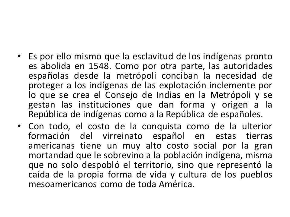 Es por ello mismo que la esclavitud de los indígenas pronto es abolida en 1548. Como por otra parte, las autoridades españolas desde la metrópoli conc