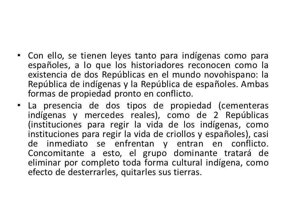 Con ello, se tienen leyes tanto para indígenas como para españoles, a lo que los historiadores reconocen como la existencia de dos Repúblicas en el mu
