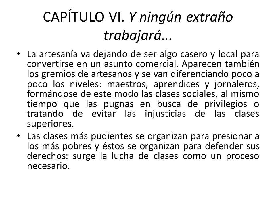 CAPÍTULO VI. Y ningún extraño trabajará... La artesanía va dejando de ser algo casero y local para convertirse en un asunto comercial. Aparecen tambié