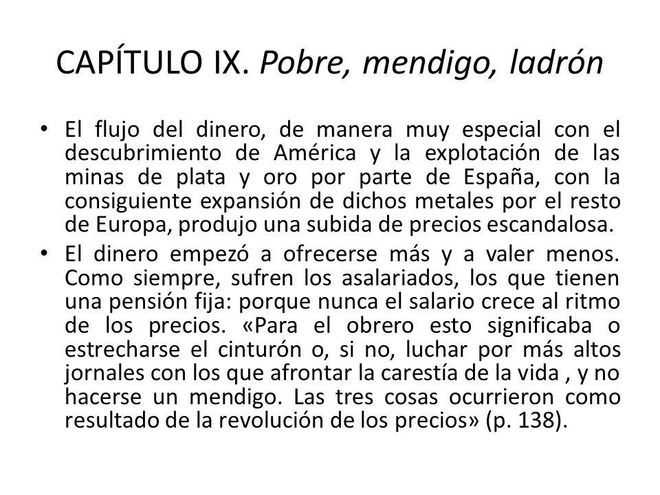 CAPÍTULO IX. Pobre, mendigo, ladrón El flujo del dinero, de manera muy especial con el descubrimiento de América y la explotación de las minas de plat