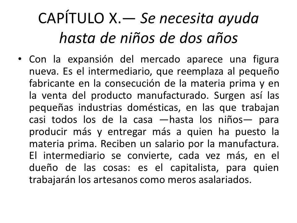 CAPÍTULO X. Se necesita ayuda hasta de niños de dos años Con la expansión del mercado aparece una figura nueva. Es el intermediario, que reemplaza al