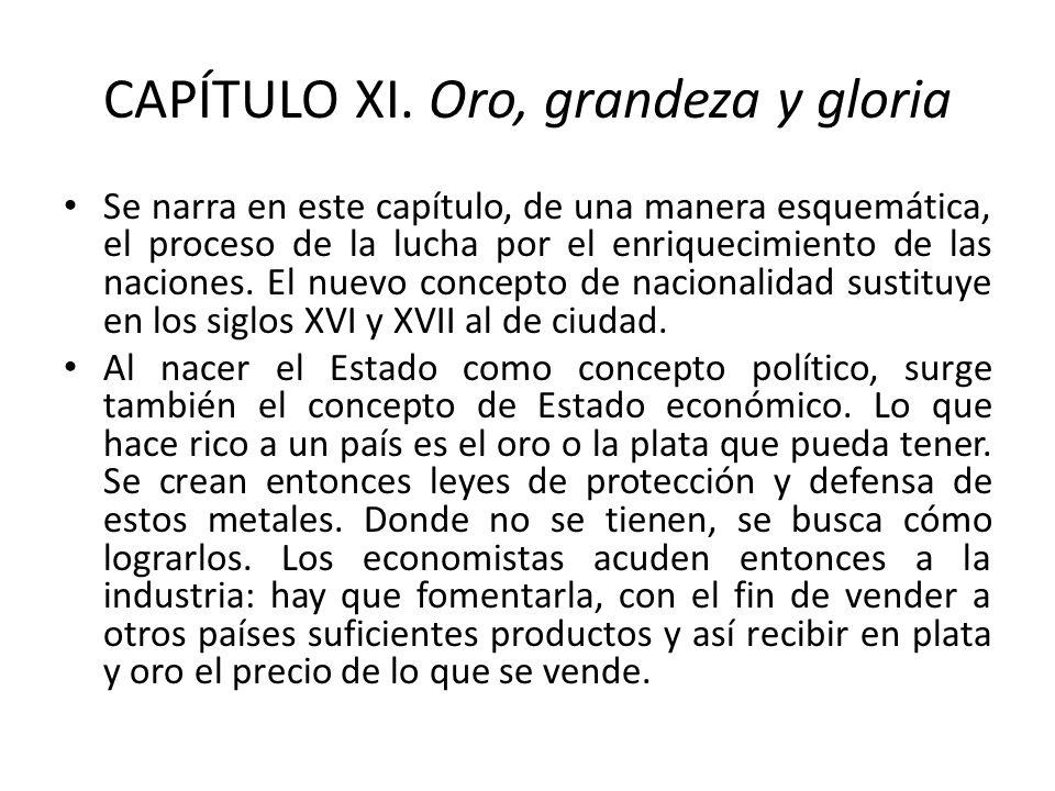 CAPÍTULO XI. Oro, grandeza y gloria Se narra en este capítulo, de una manera esquemática, el proceso de la lucha por el enriquecimiento de las nacione
