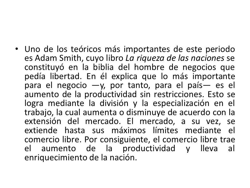 Uno de los teóricos más importantes de este periodo es Adam Smith, cuyo libro La riqueza de las naciones se constituyó en la biblia del hombre de nego