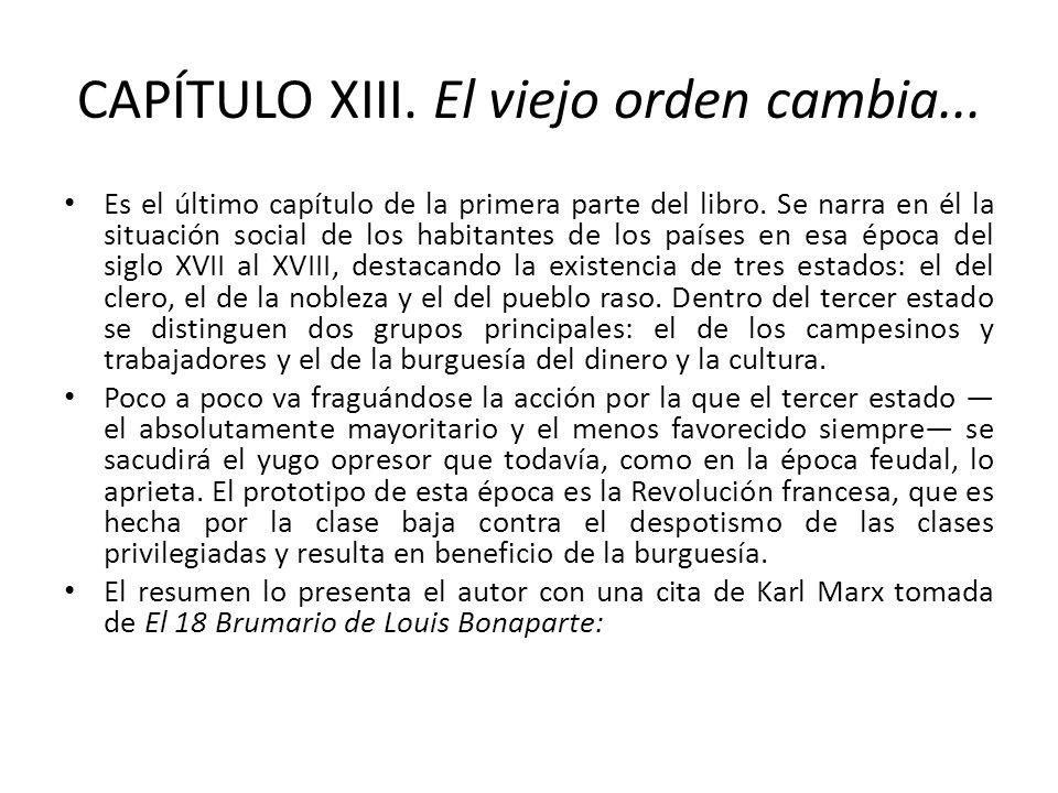CAPÍTULO XIII. El viejo orden cambia... Es el último capítulo de la primera parte del libro. Se narra en él la situación social de los habitantes de l
