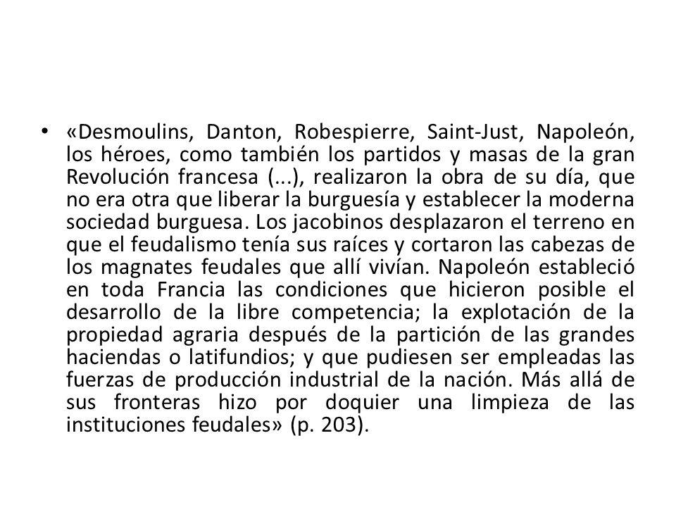 «Desmoulins, Danton, Robespierre, Saint-Just, Napoleón, los héroes, como también los partidos y masas de la gran Revolución francesa (...), realizaron