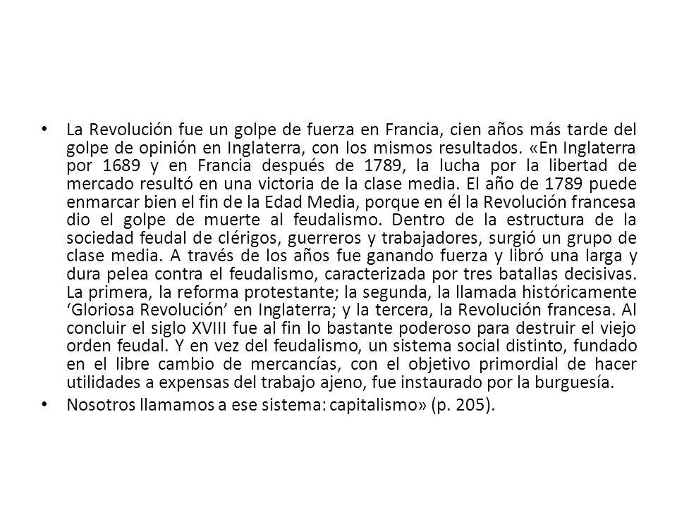 La Revolución fue un golpe de fuerza en Francia, cien años más tarde del golpe de opinión en Inglaterra, con los mismos resultados. «En Inglaterra por