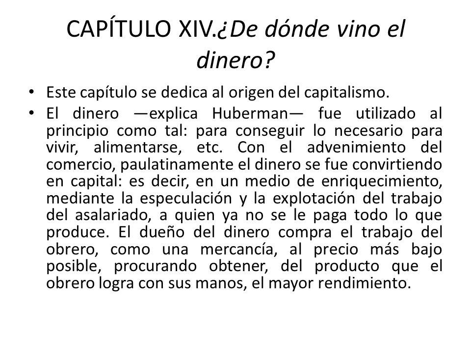CAPÍTULO XIV.¿De dónde vino el dinero? Este capítulo se dedica al origen del capitalismo. El dinero explica Huberman fue utilizado al principio como t
