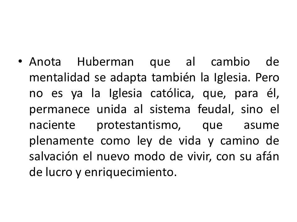 Anota Huberman que al cambio de mentalidad se adapta también la Iglesia. Pero no es ya la Iglesia católica, que, para él, permanece unida al sistema f