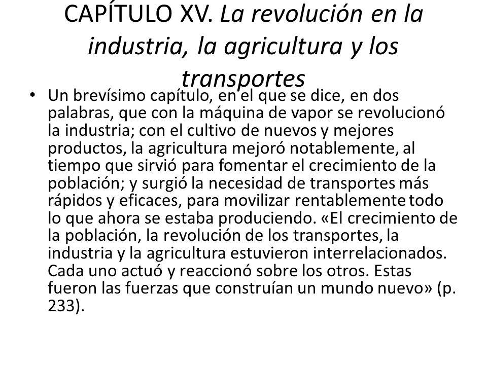 CAPÍTULO XV. La revolución en la industria, la agricultura y los transportes Un brevísimo capítulo, en el que se dice, en dos palabras, que con la máq