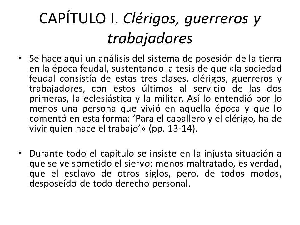 CAPÍTULO I. Clérigos, guerreros y trabajadores Se hace aquí un análisis del sistema de posesión de la tierra en la época feudal, sustentando la tesis