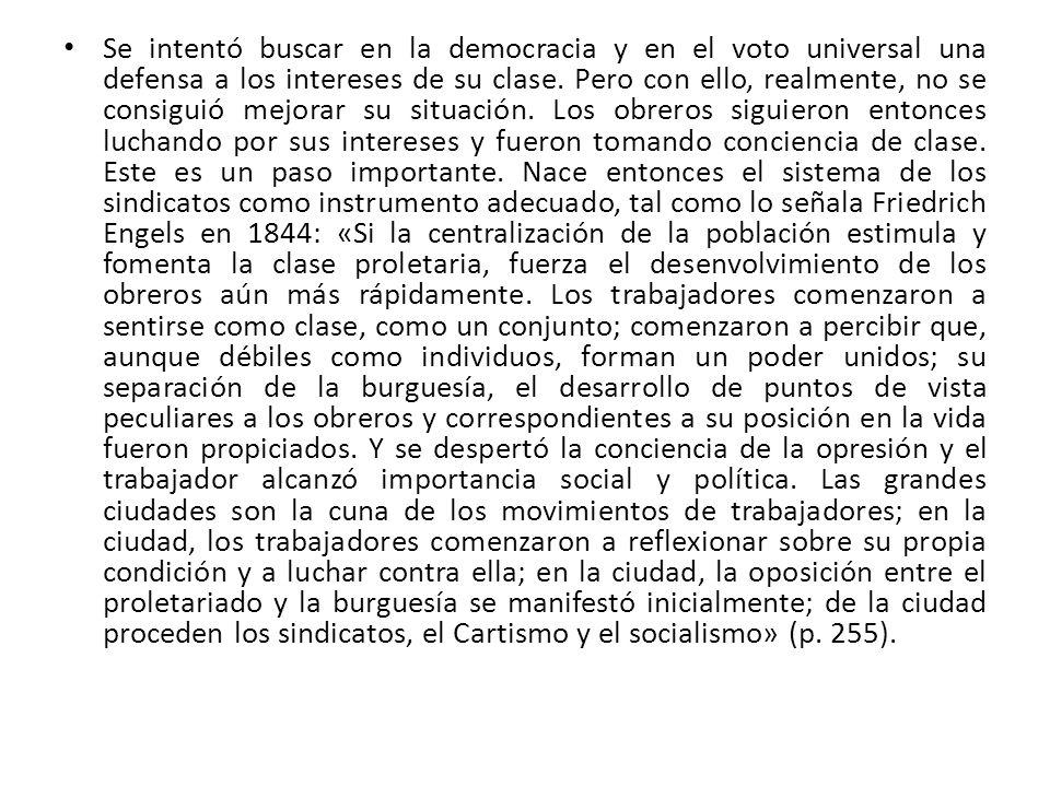 Se intentó buscar en la democracia y en el voto universal una defensa a los intereses de su clase. Pero con ello, realmente, no se consiguió mejorar s
