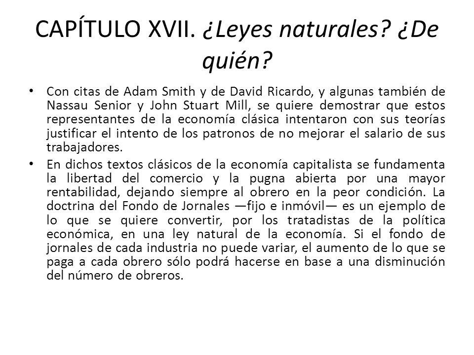CAPÍTULO XVII. ¿Leyes naturales? ¿De quién? Con citas de Adam Smith y de David Ricardo, y algunas también de Nassau Senior y John Stuart Mill, se quie