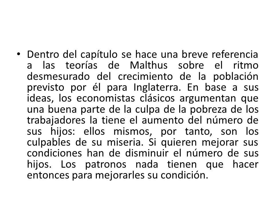 Dentro del capítulo se hace una breve referencia a las teorías de Malthus sobre el ritmo desmesurado del crecimiento de la población previsto por él p