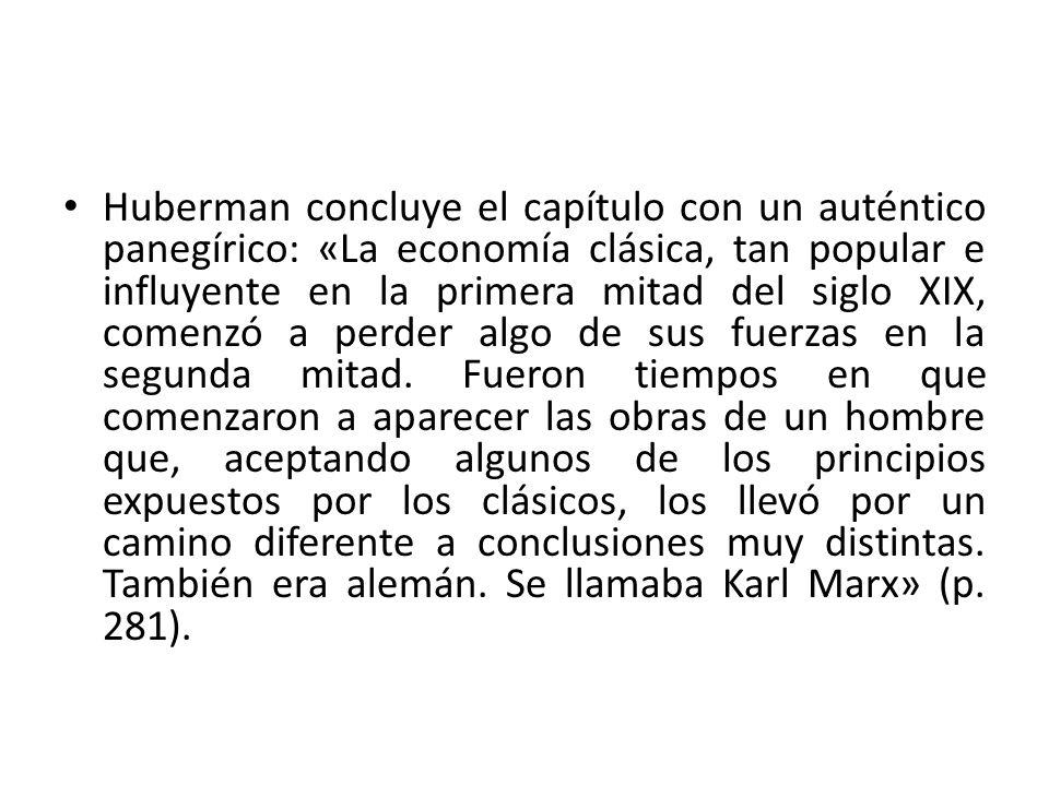 Huberman concluye el capítulo con un auténtico panegírico: «La economía clásica, tan popular e influyente en la primera mitad del siglo XIX, comenzó a