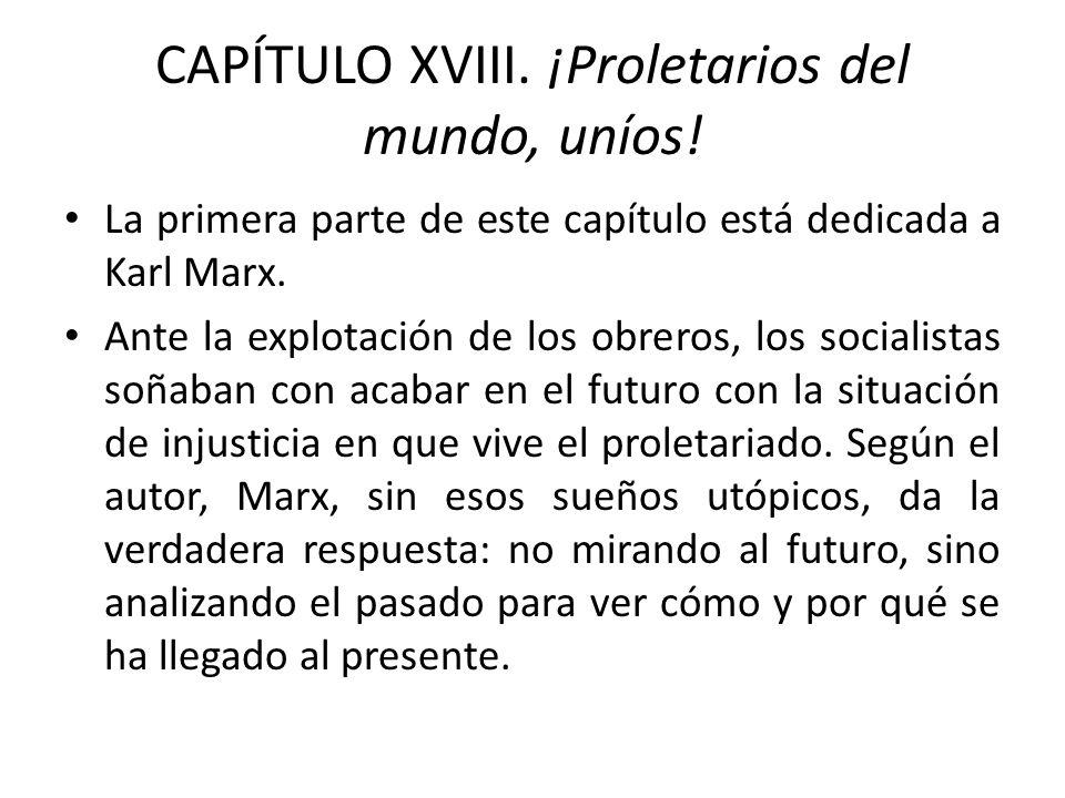 CAPÍTULO XVIII. ¡Proletarios del mundo, uníos! La primera parte de este capítulo está dedicada a Karl Marx. Ante la explotación de los obreros, los so