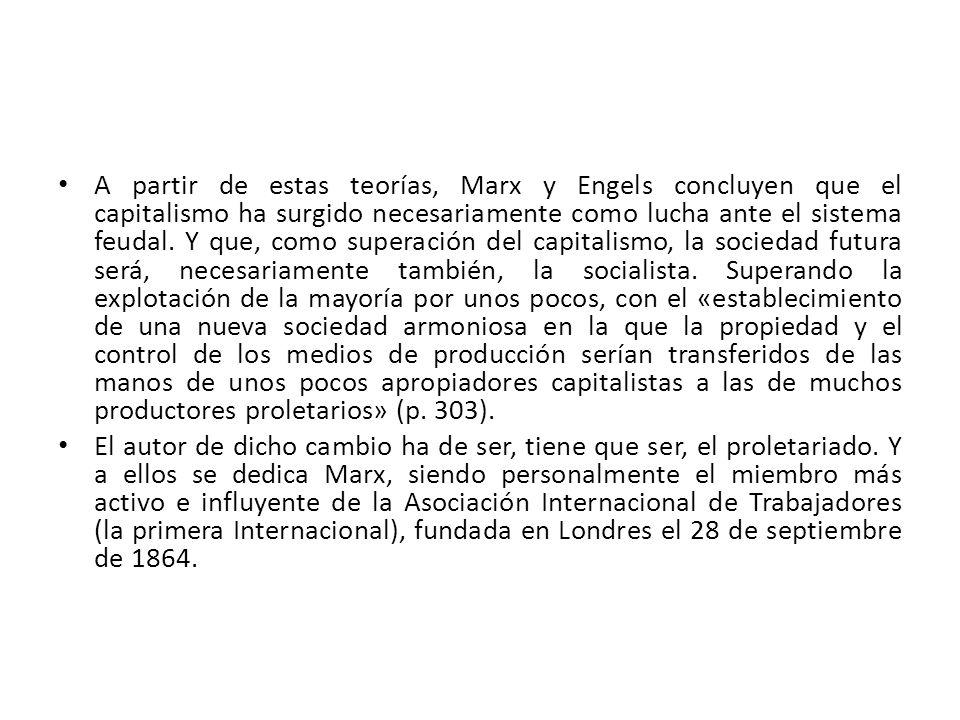 A partir de estas teorías, Marx y Engels concluyen que el capitalismo ha surgido necesariamente como lucha ante el sistema feudal. Y que, como superac