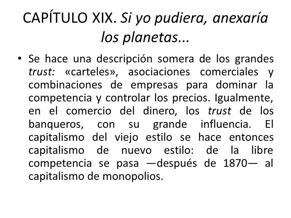 CAPÍTULO XIX. Si yo pudiera, anexaría los planetas... Se hace una descripción somera de los grandes trust: «carteles», asociaciones comerciales y comb