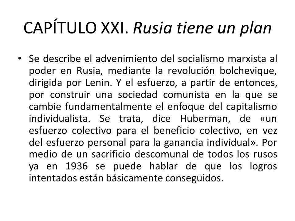 CAPÍTULO XXI. Rusia tiene un plan Se describe el advenimiento del socialismo marxista al poder en Rusia, mediante la revolución bolchevique, dirigida