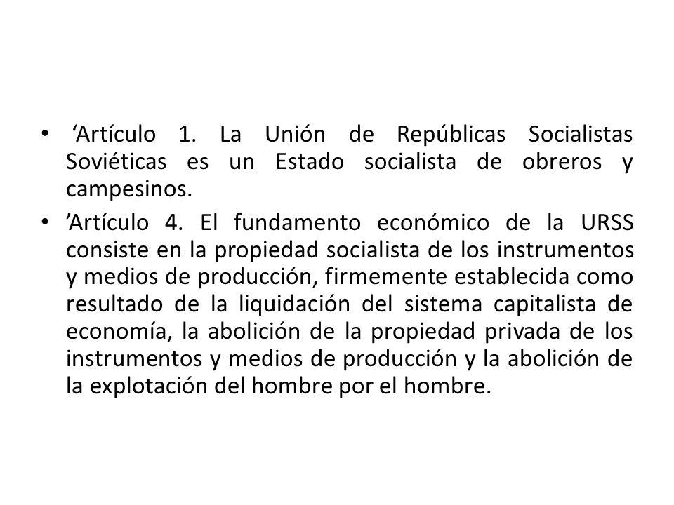 Artículo 1. La Unión de Repúblicas Socialistas Soviéticas es un Estado socialista de obreros y campesinos. Artículo 4. El fundamento económico de la U