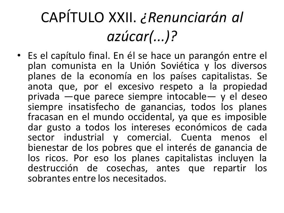 CAPÍTULO XXII. ¿Renunciarán al azúcar(...)? Es el capítulo final. En él se hace un parangón entre el plan comunista en la Unión Soviética y los divers