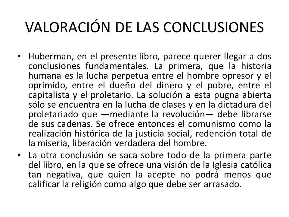 VALORACIÓN DE LAS CONCLUSIONES Huberman, en el presente libro, parece querer llegar a dos conclusiones fundamentales. La primera, que la historia huma
