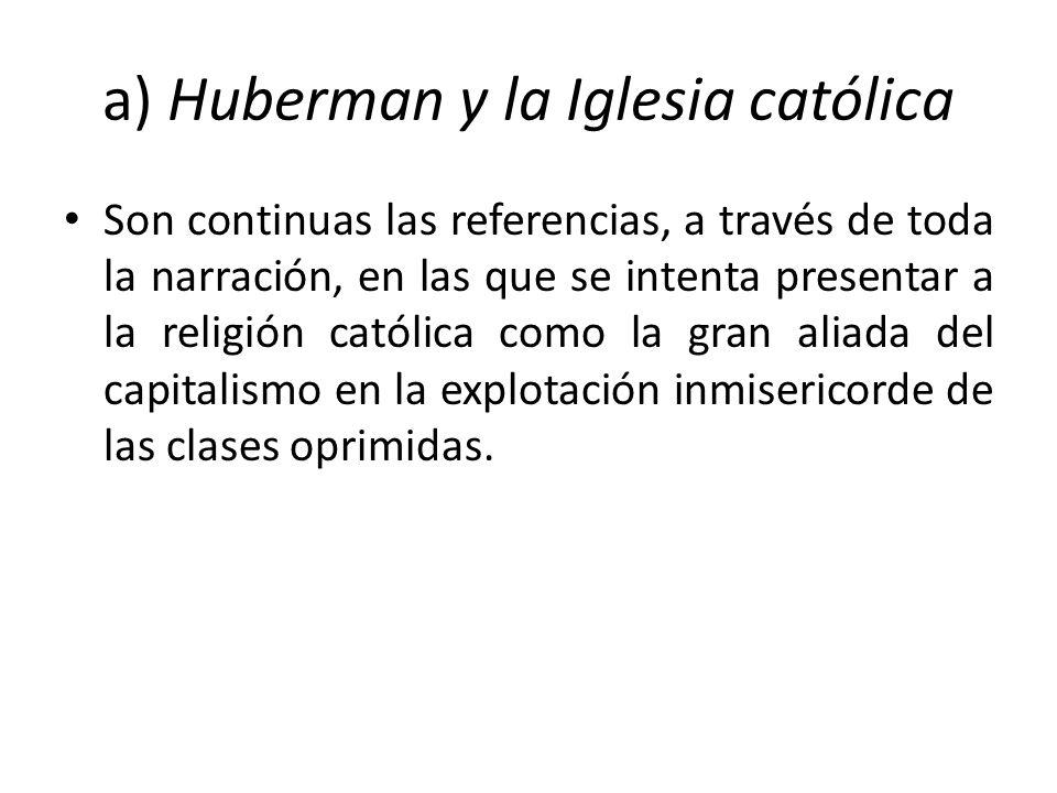a) Huberman y la Iglesia católica Son continuas las referencias, a través de toda la narración, en las que se intenta presentar a la religión católica