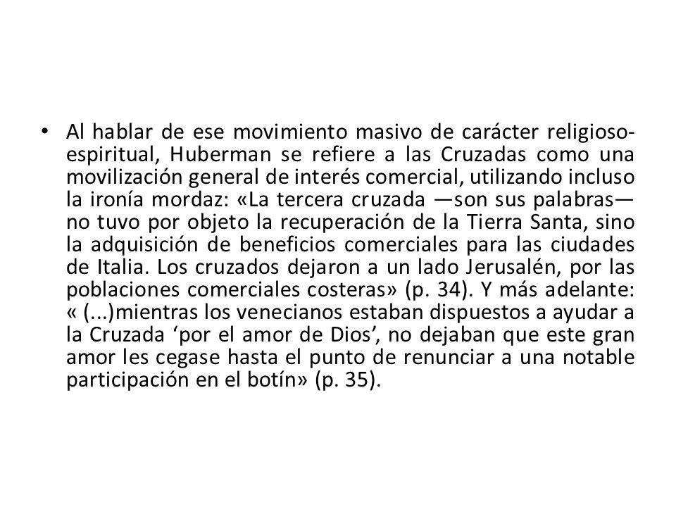 Al hablar de ese movimiento masivo de carácter religioso- espiritual, Huberman se refiere a las Cruzadas como una movilización general de interés come