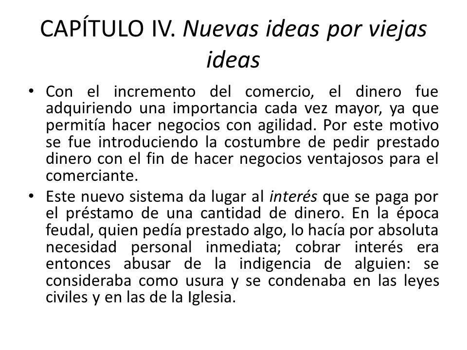 CAPÍTULO IV. Nuevas ideas por viejas ideas Con el incremento del comercio, el dinero fue adquiriendo una importancia cada vez mayor, ya que permitía h