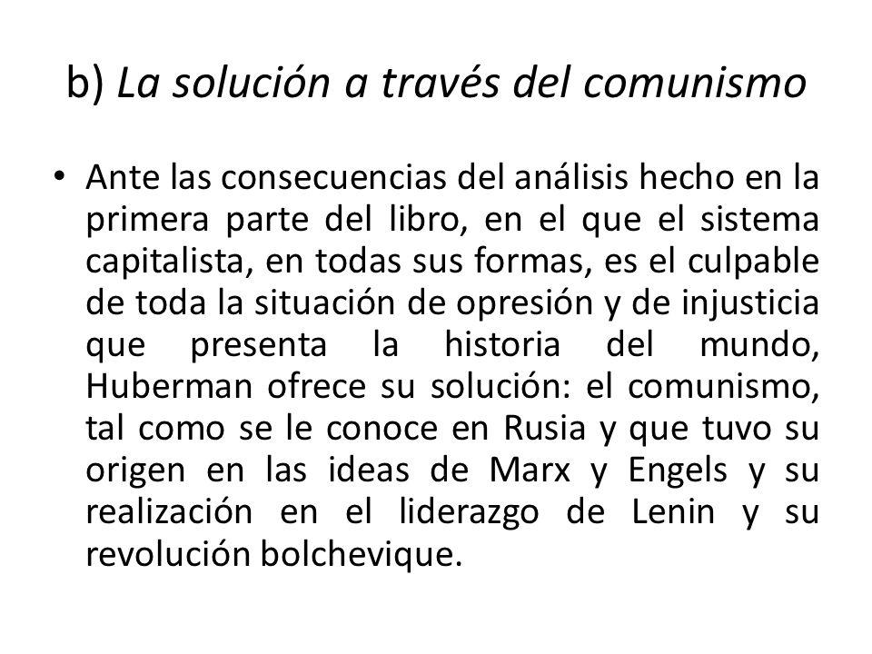 b) La solución a través del comunismo Ante las consecuencias del análisis hecho en la primera parte del libro, en el que el sistema capitalista, en to