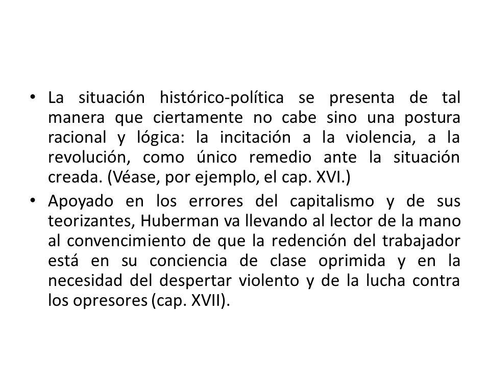 La situación histórico-política se presenta de tal manera que ciertamente no cabe sino una postura racional y lógica: la incitación a la violencia, a