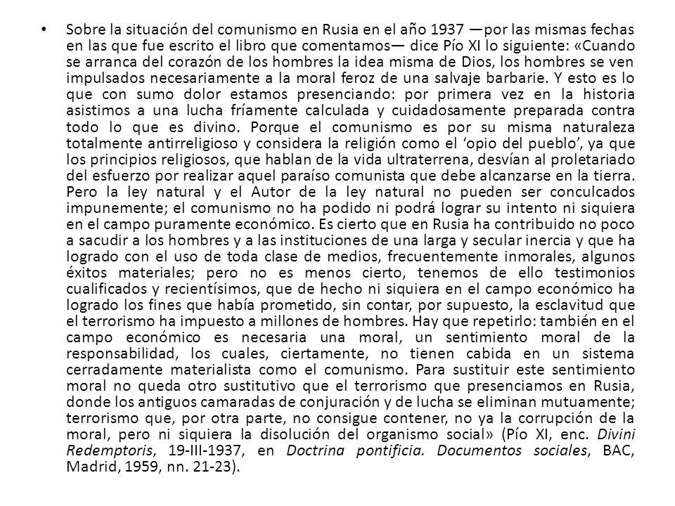 Sobre la situación del comunismo en Rusia en el año 1937 por las mismas fechas en las que fue escrito el libro que comentamos dice Pío XI lo siguiente