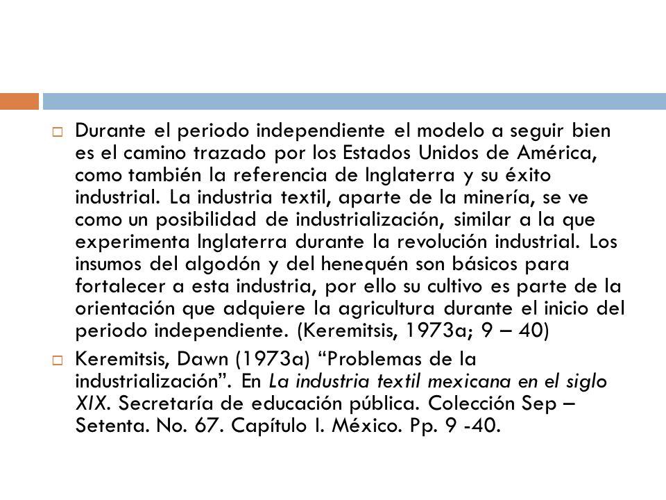 Durante el periodo independiente el modelo a seguir bien es el camino trazado por los Estados Unidos de América, como también la referencia de Inglate