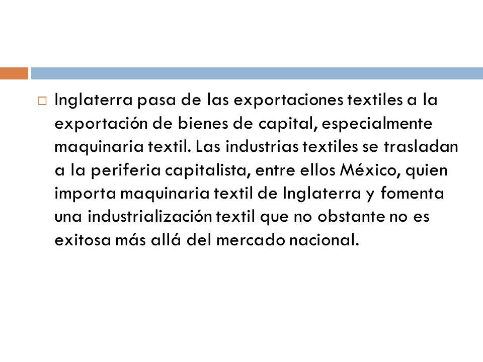 Inglaterra pasa de las exportaciones textiles a la exportación de bienes de capital, especialmente maquinaria textil. Las industrias textiles se trasl