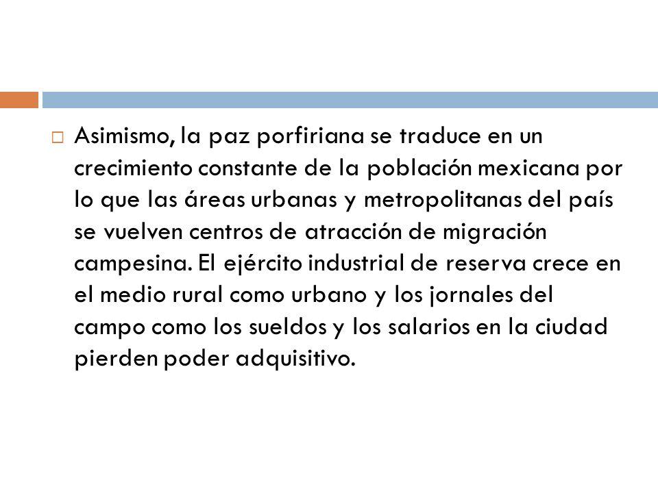 Asimismo, la paz porfiriana se traduce en un crecimiento constante de la población mexicana por lo que las áreas urbanas y metropolitanas del país se