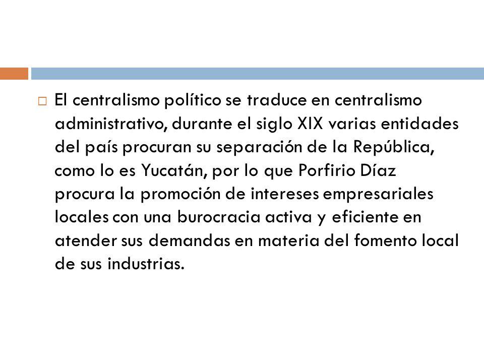 El centralismo político se traduce en centralismo administrativo, durante el siglo XIX varias entidades del país procuran su separación de la Repúblic