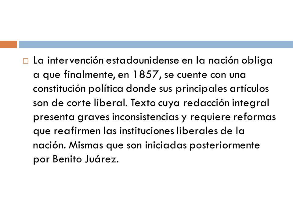 La intervención estadounidense en la nación obliga a que finalmente, en 1857, se cuente con una constitución política donde sus principales artículos