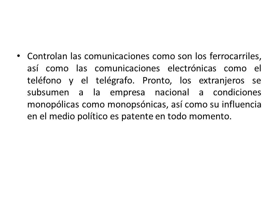 Controlan las comunicaciones como son los ferrocarriles, así como las comunicaciones electrónicas como el teléfono y el telégrafo. Pronto, los extranj