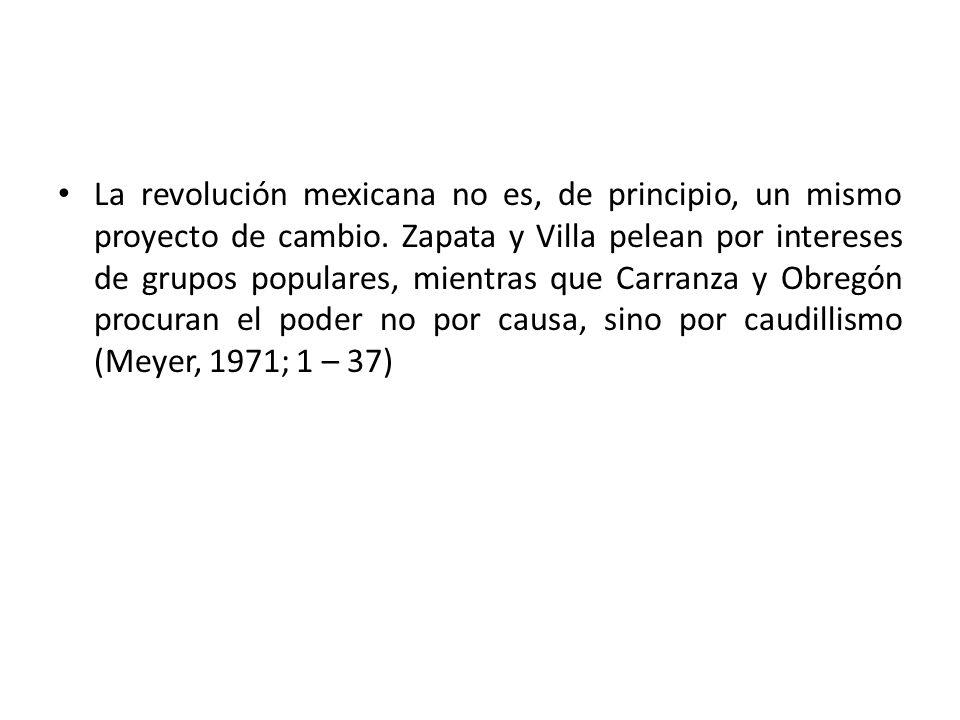 La revolución mexicana no es, de principio, un mismo proyecto de cambio. Zapata y Villa pelean por intereses de grupos populares, mientras que Carranz