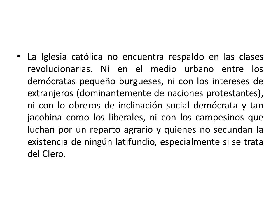 La Iglesia católica no encuentra respaldo en las clases revolucionarias. Ni en el medio urbano entre los demócratas pequeño burgueses, ni con los inte