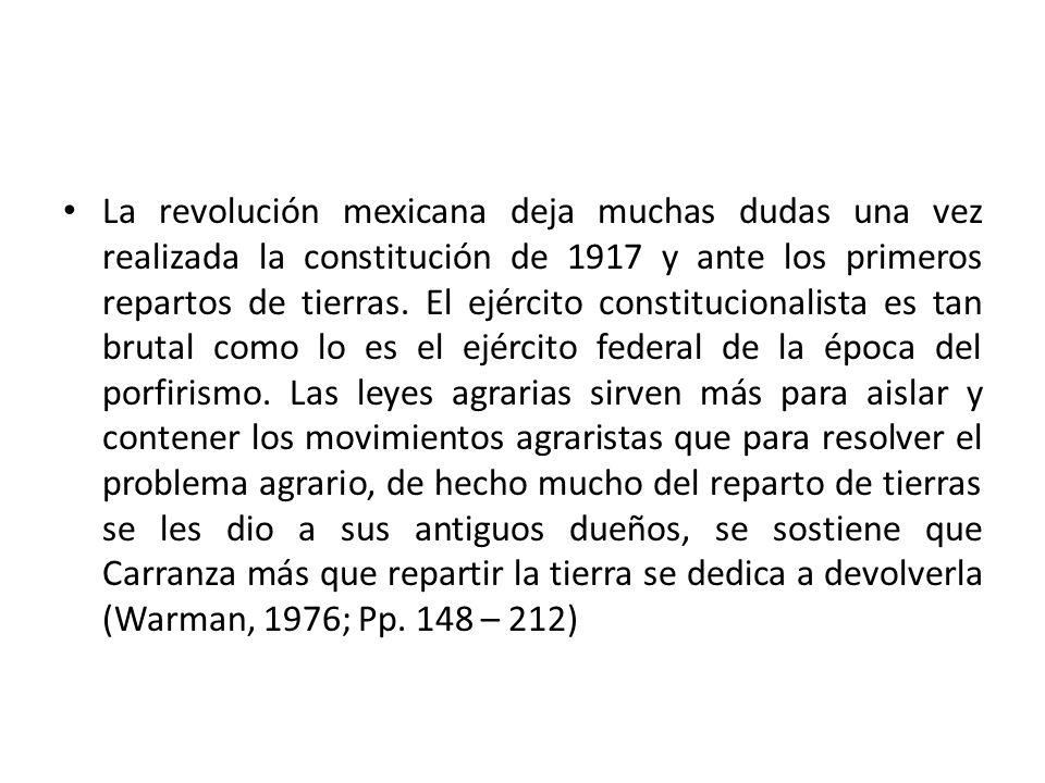 La revolución mexicana deja muchas dudas una vez realizada la constitución de 1917 y ante los primeros repartos de tierras. El ejército constitucional