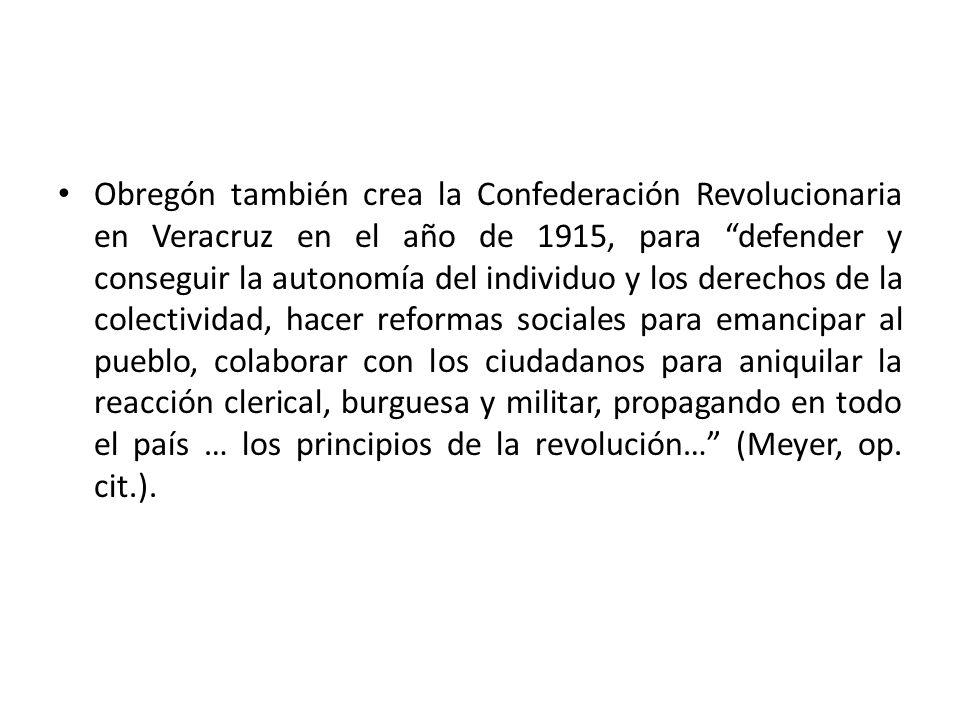 Obregón también crea la Confederación Revolucionaria en Veracruz en el año de 1915, para defender y conseguir la autonomía del individuo y los derecho