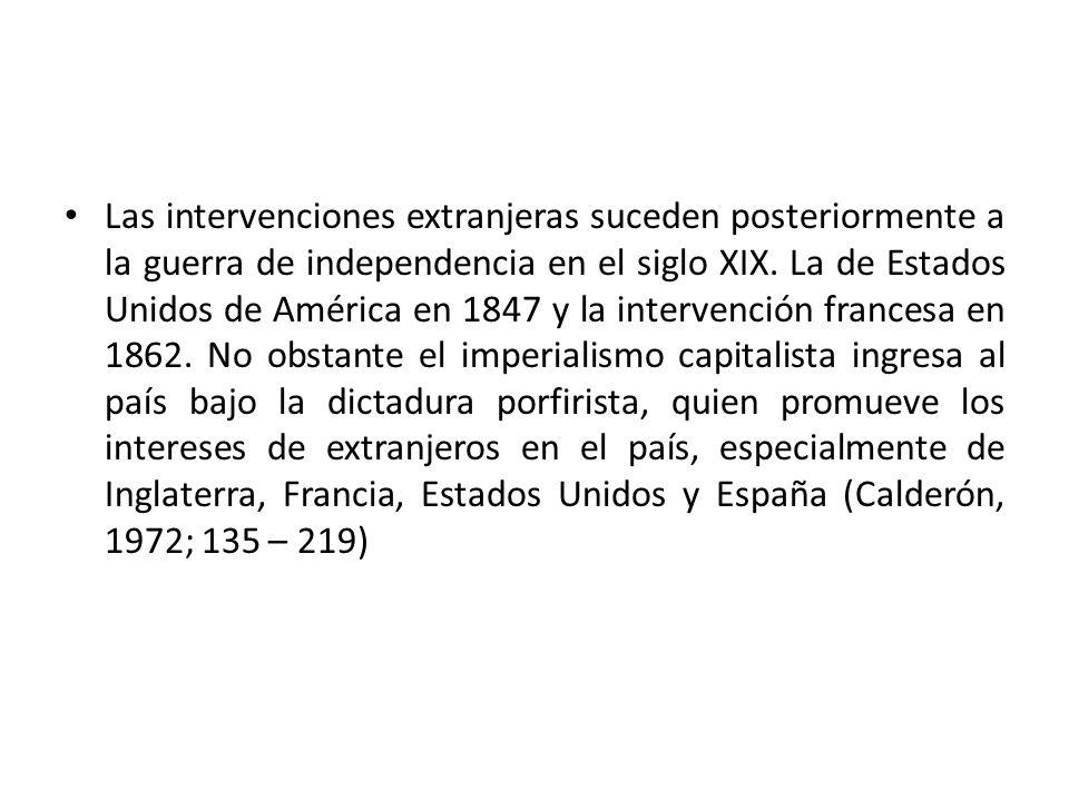 Las intervenciones extranjeras suceden posteriormente a la guerra de independencia en el siglo XIX. La de Estados Unidos de América en 1847 y la inter