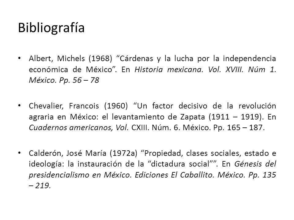 Bibliografía Albert, Michels (1968) Cárdenas y la lucha por la independencia económica de México. En Historia mexicana. Vol. XVIII. Núm 1. México. Pp.