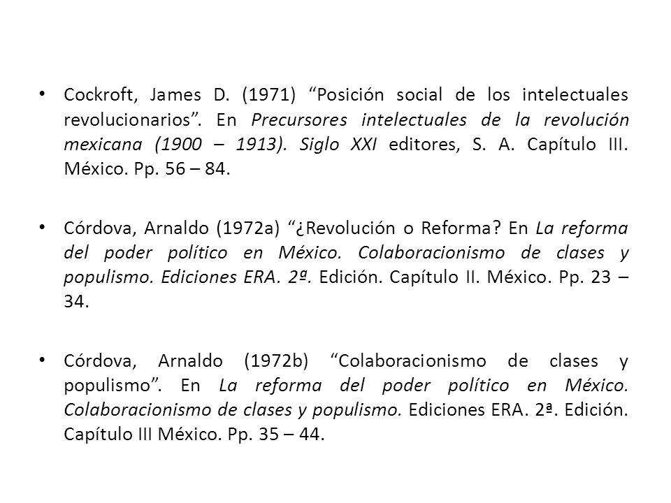 Cockroft, James D. (1971) Posición social de los intelectuales revolucionarios. En Precursores intelectuales de la revolución mexicana (1900 – 1913).