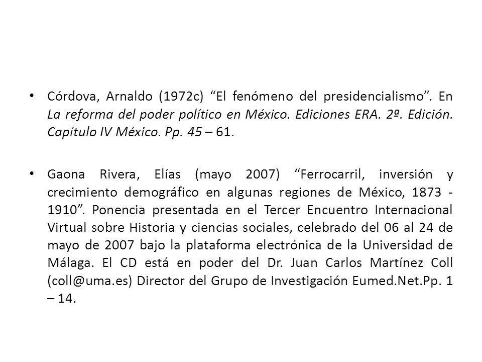 Córdova, Arnaldo (1972c) El fenómeno del presidencialismo. En La reforma del poder político en México. Ediciones ERA. 2ª. Edición. Capítulo IV México.