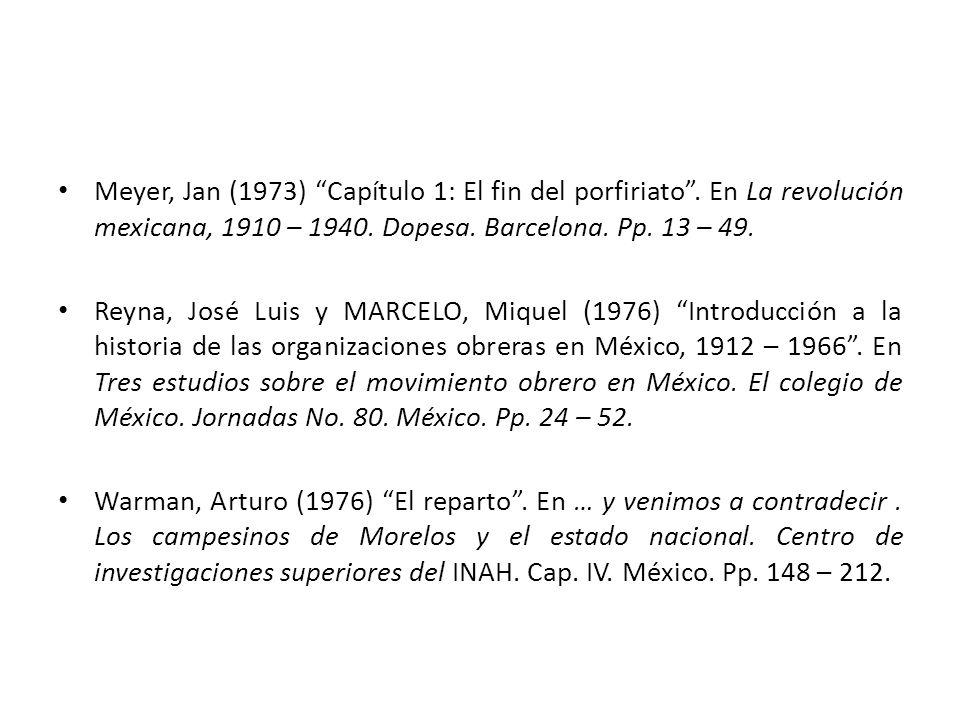 Meyer, Jan (1973) Capítulo 1: El fin del porfiriato. En La revolución mexicana, 1910 – 1940. Dopesa. Barcelona. Pp. 13 – 49. Reyna, José Luis y MARCEL
