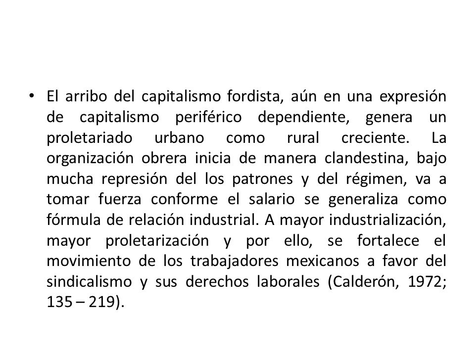 El arribo del capitalismo fordista, aún en una expresión de capitalismo periférico dependiente, genera un proletariado urbano como rural creciente. La