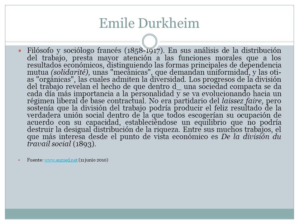 Emile Durkheim Filósofo y sociólogo francés (1858-1917). En sus análisis de la distribución del trabajo, presta mayor atención a las funciones morales