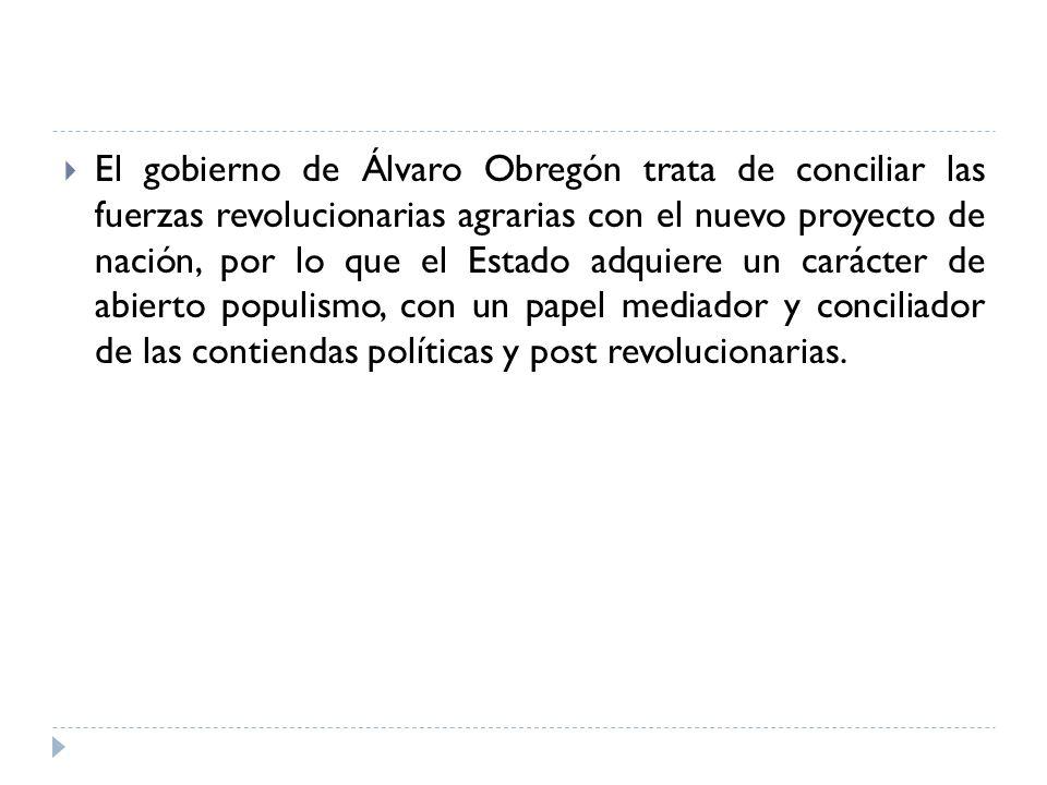 El gobierno de Álvaro Obregón trata de conciliar las fuerzas revolucionarias agrarias con el nuevo proyecto de nación, por lo que el Estado adquiere u